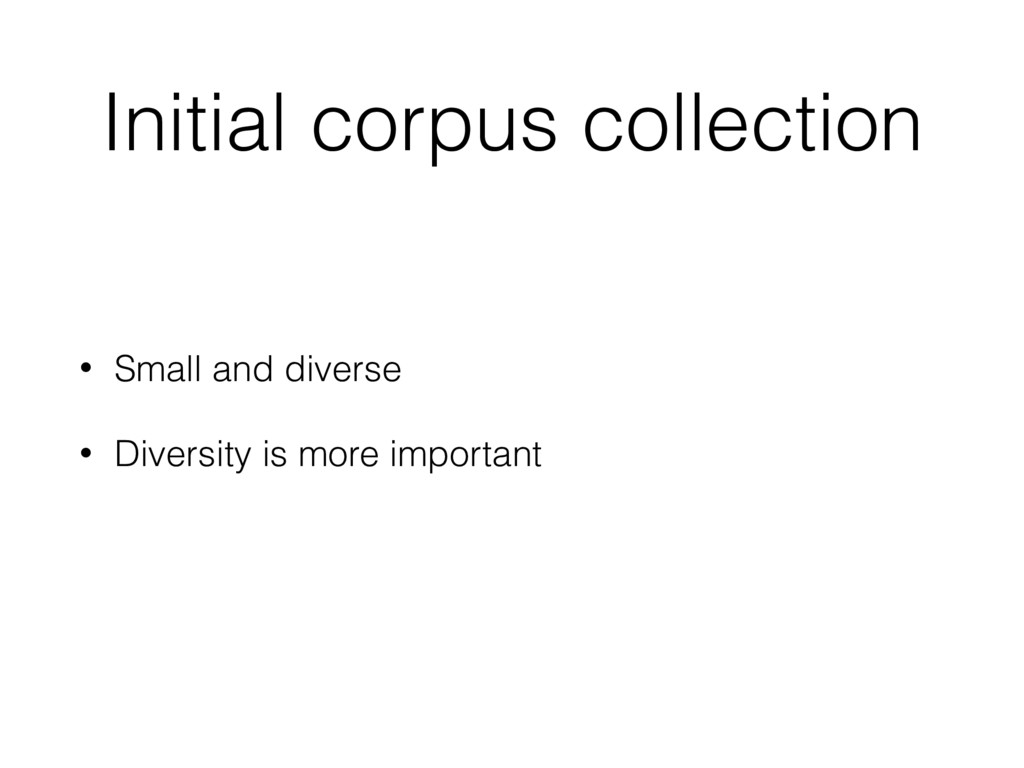 Initial corpus collection • Small and diverse •...