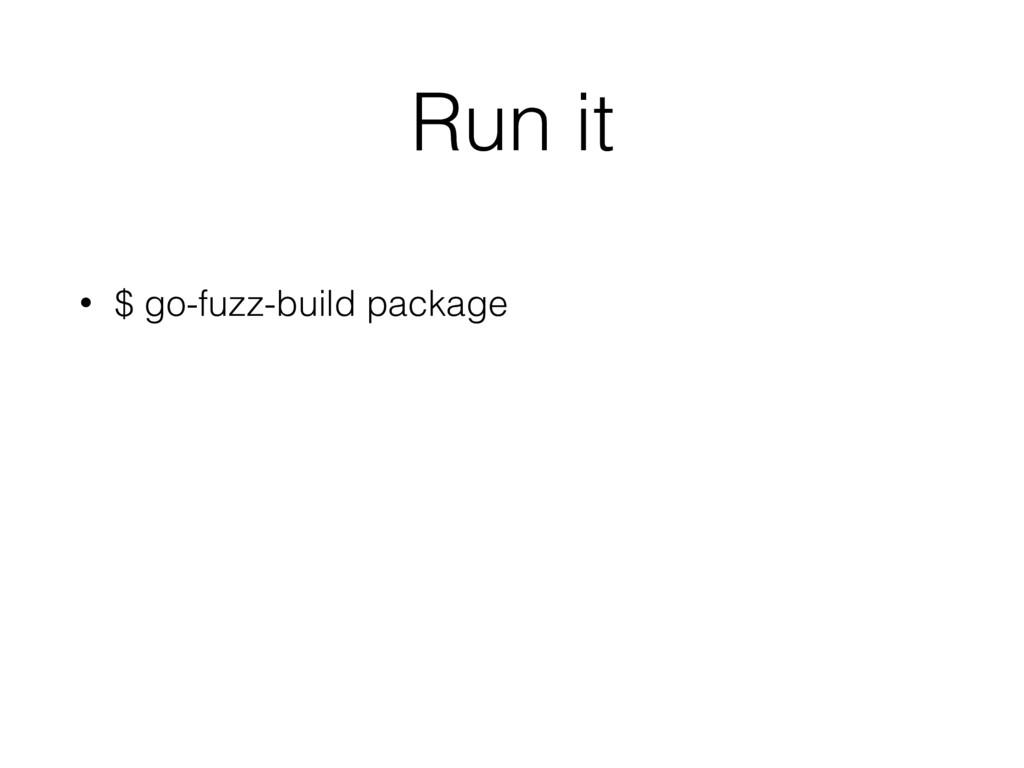 Run it • $ go-fuzz-build package
