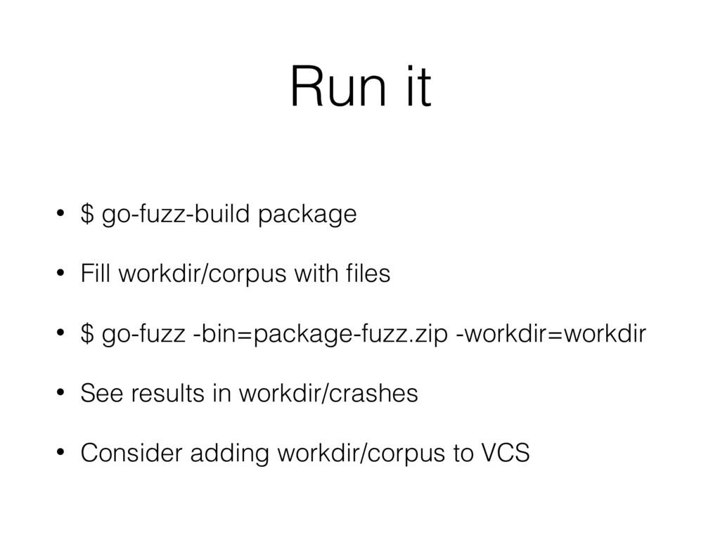 Run it • $ go-fuzz-build package • Fill workdir...