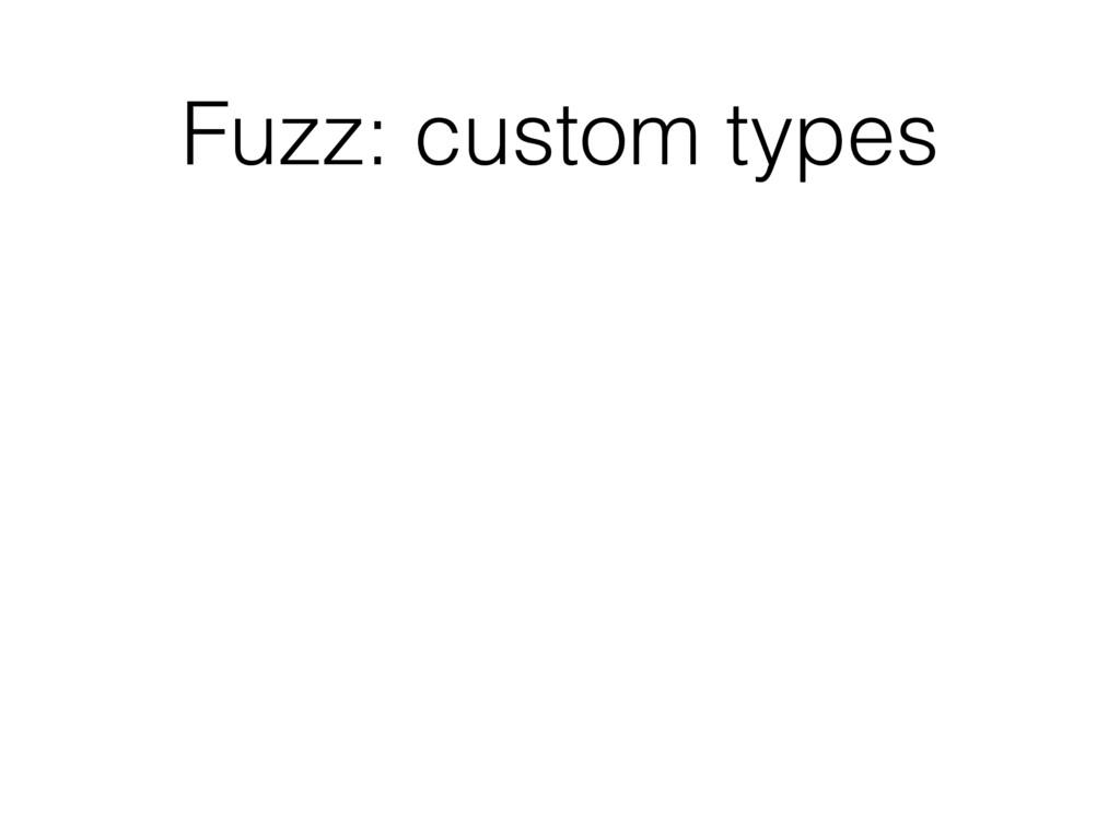 Fuzz: custom types