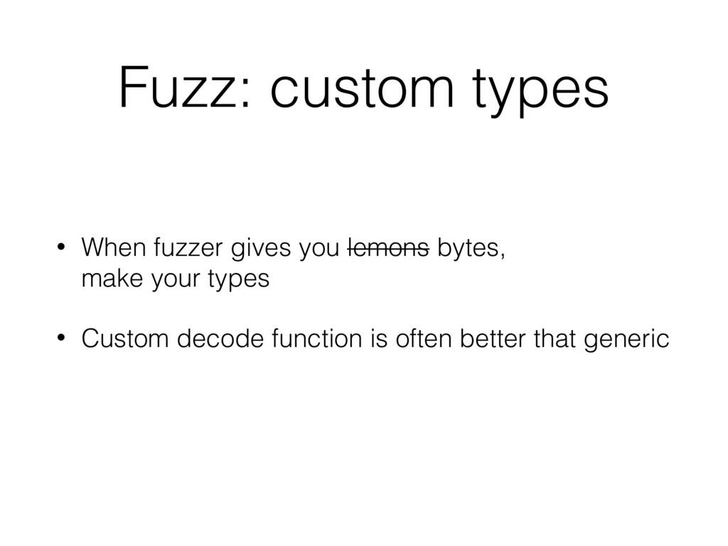 Fuzz: custom types • When fuzzer gives you lemo...