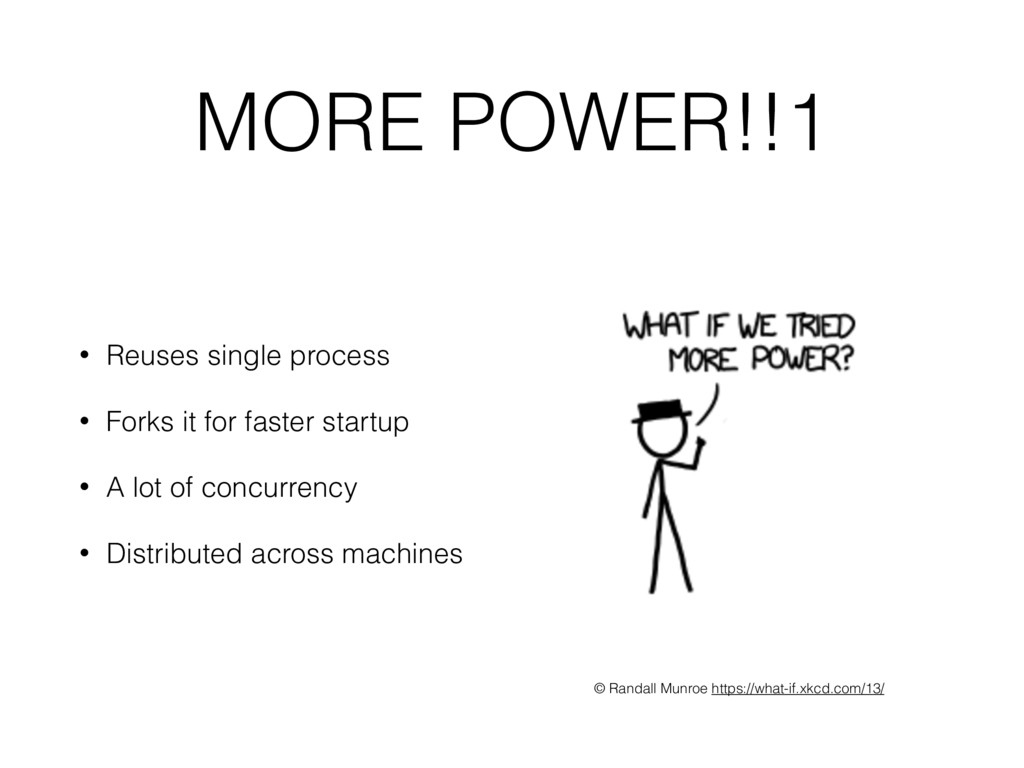 MORE POWER!!1 • Reuses single process • Forks i...