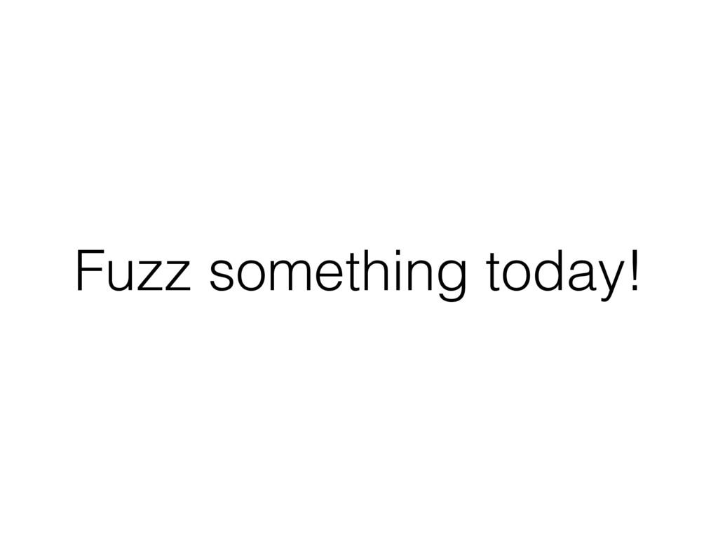 Fuzz something today!