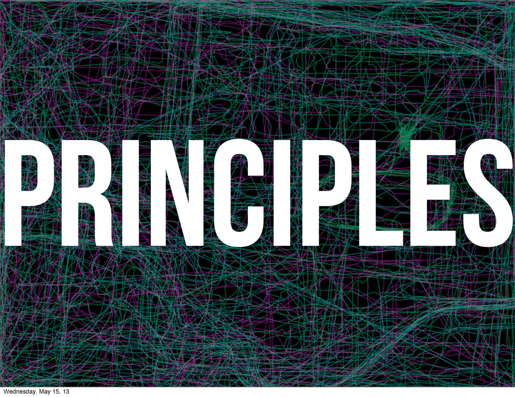 Principles Wednesday, May 15, 13