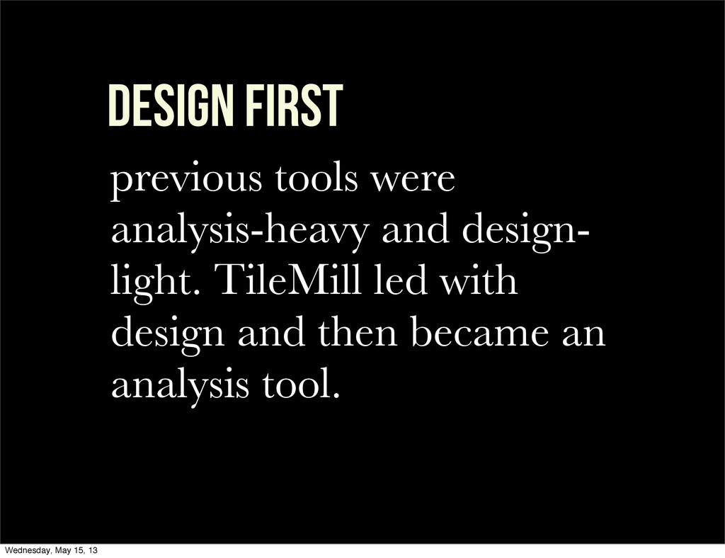 DESIGN FIRST previous tools were analysis-heavy...