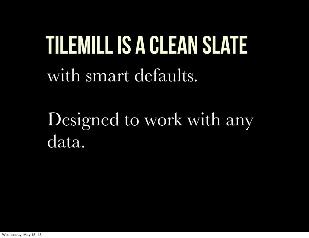 TILEMILL is a clean slate with smart defaults. ...