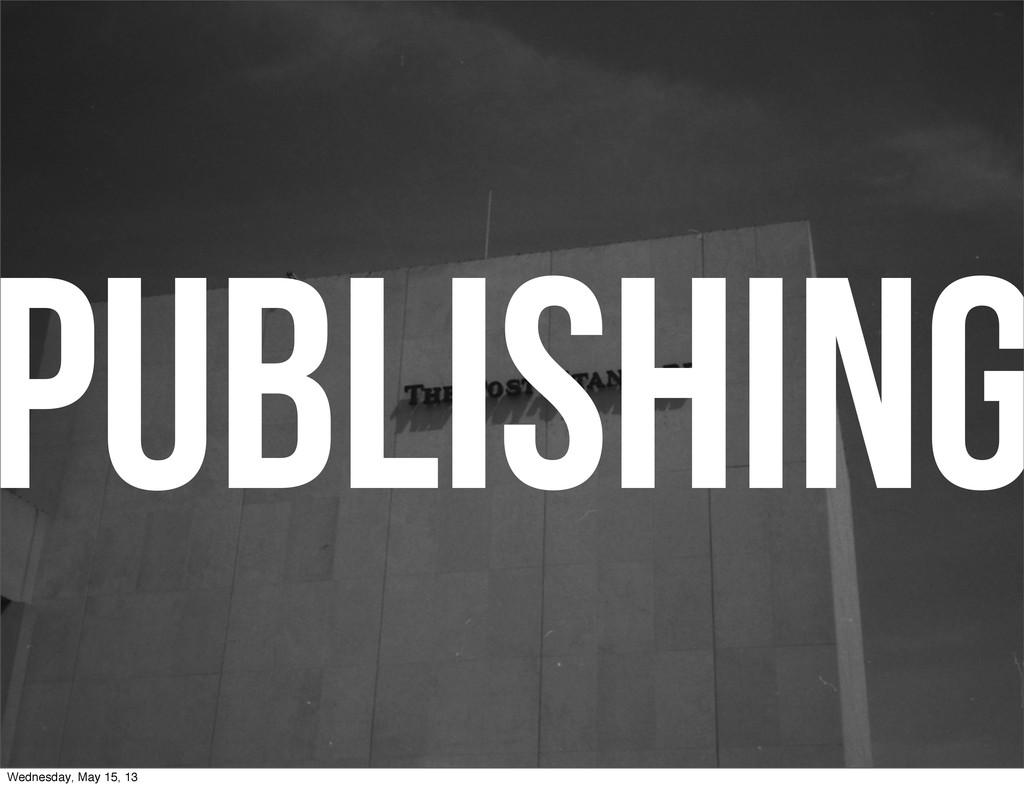 PUBLISHING Wednesday, May 15, 13