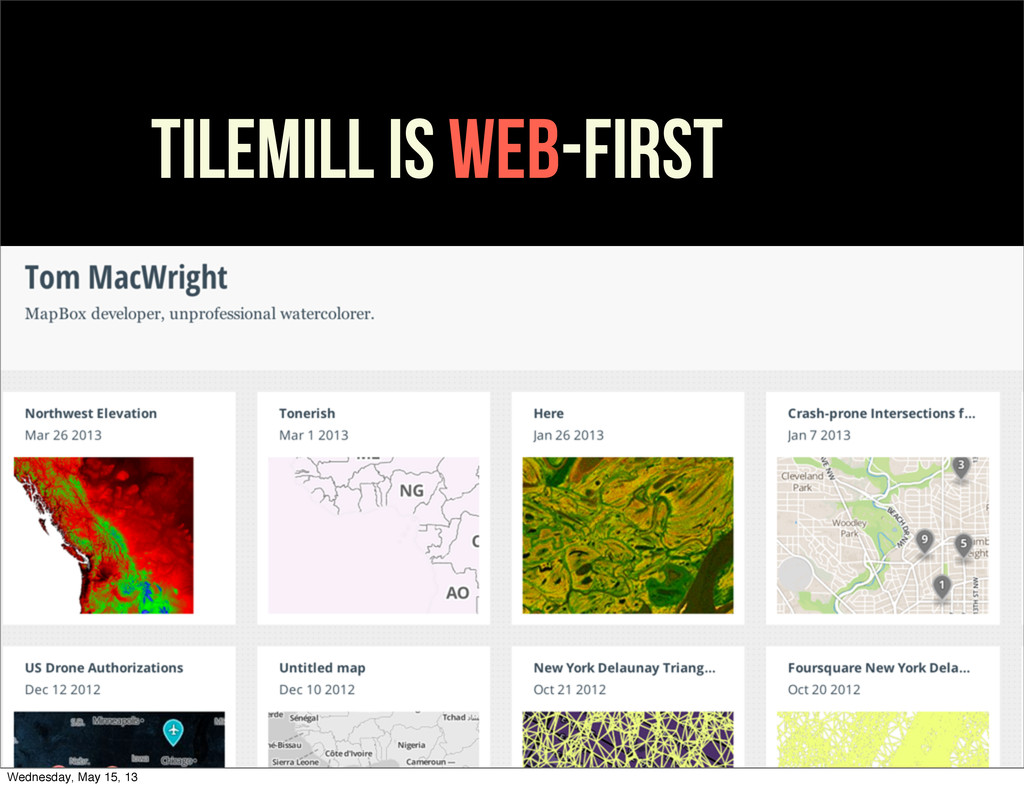 TILEMILL is web-FIRST Wednesday, May 15, 13