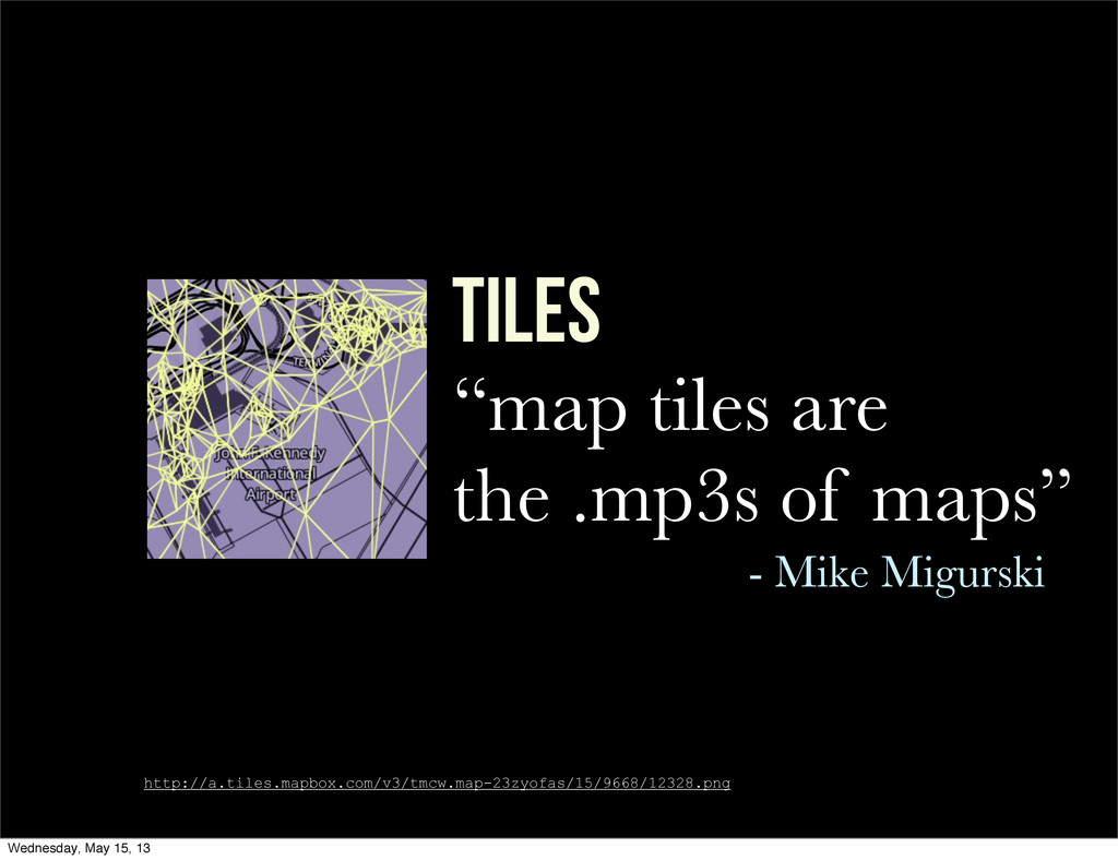 """TILES """"map tiles are the .mp3s of maps"""" - Mike ..."""