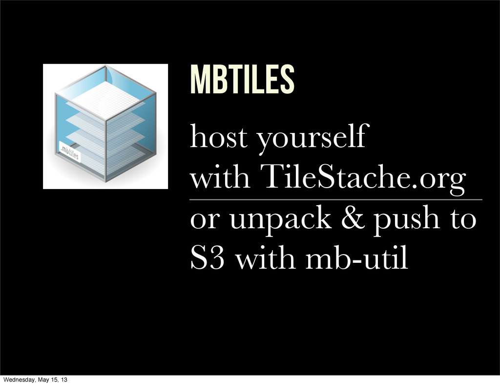 mbTILES host yourself with TileStache.org or un...