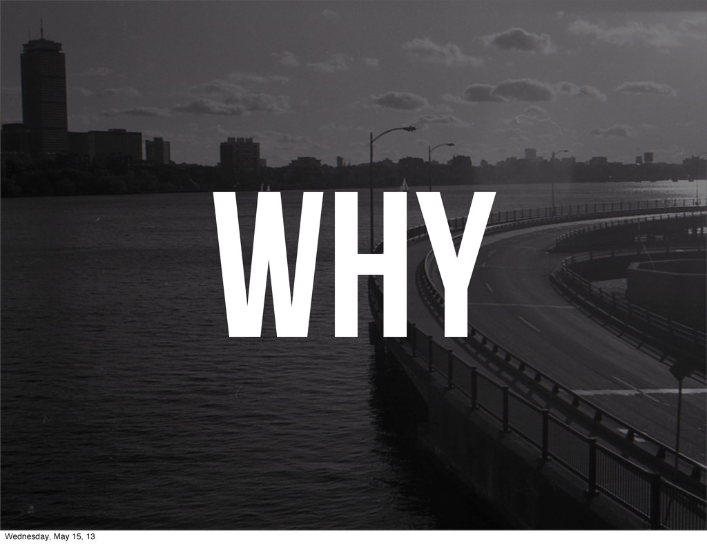 WHY Wednesday, May 15, 13