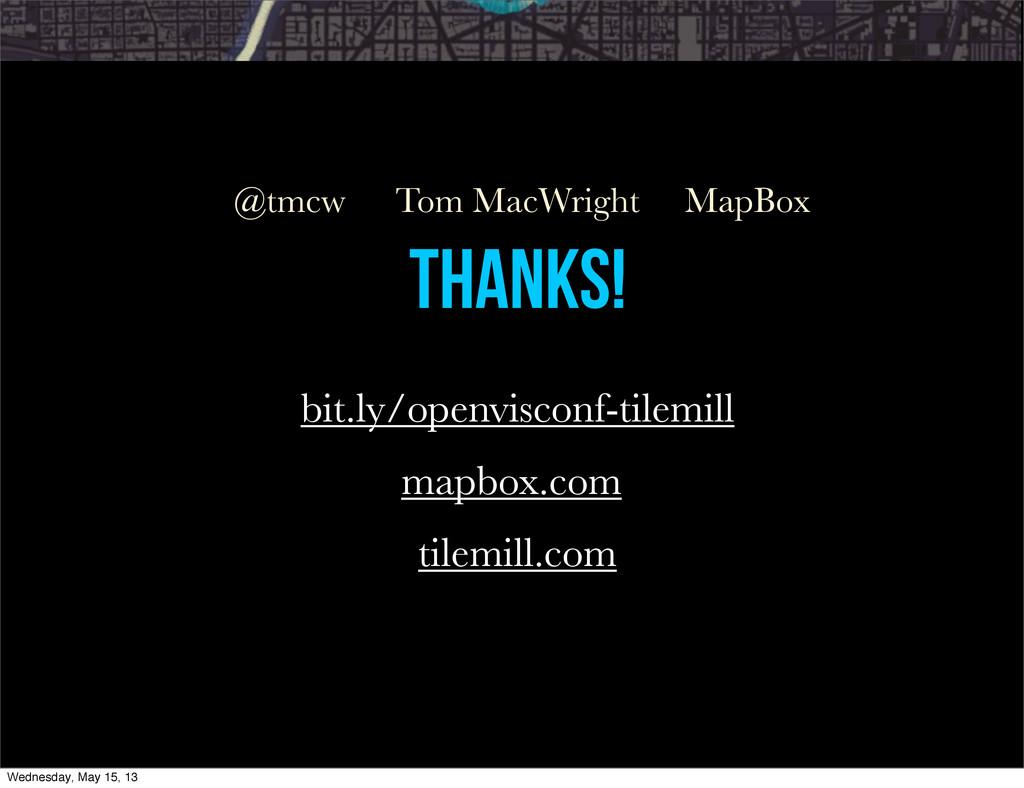 THANKS! Tom MacWright MapBox @tmcw bit.ly/openv...