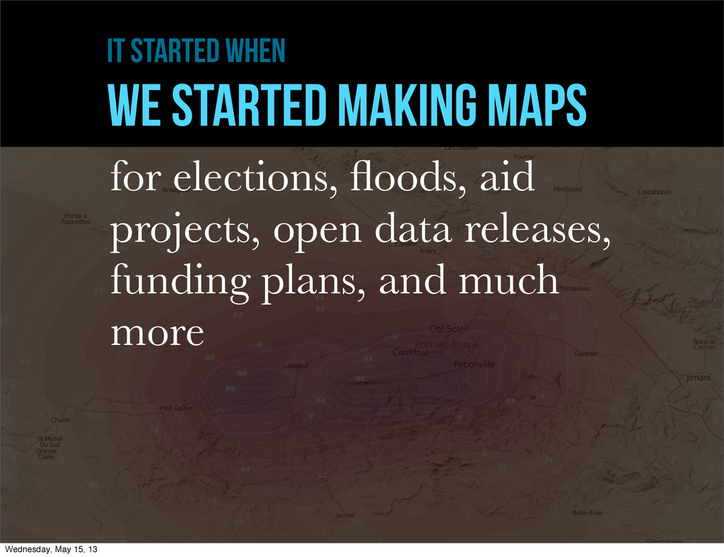 it started when WE STARTED MAKING MAPS for elec...