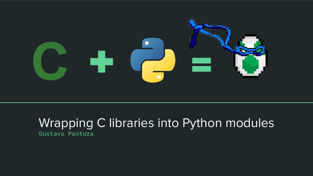 Wrapping C libraries into Python modules Gustav...