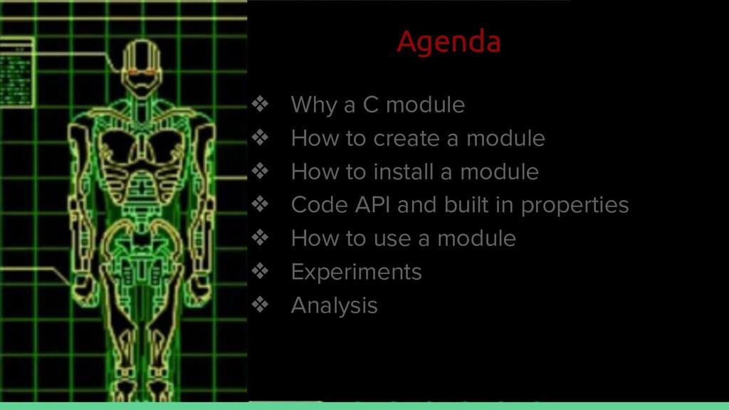 ❖ Why a C module ❖ How to create a module ❖ How...