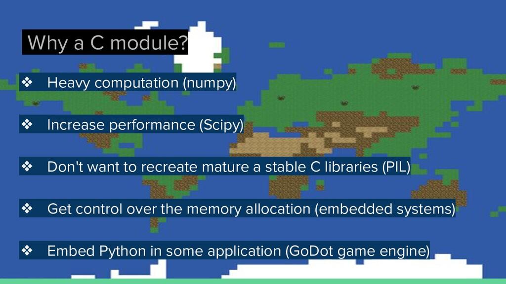 Why a C module? ❖ Heavy computation (numpy) ❖ I...