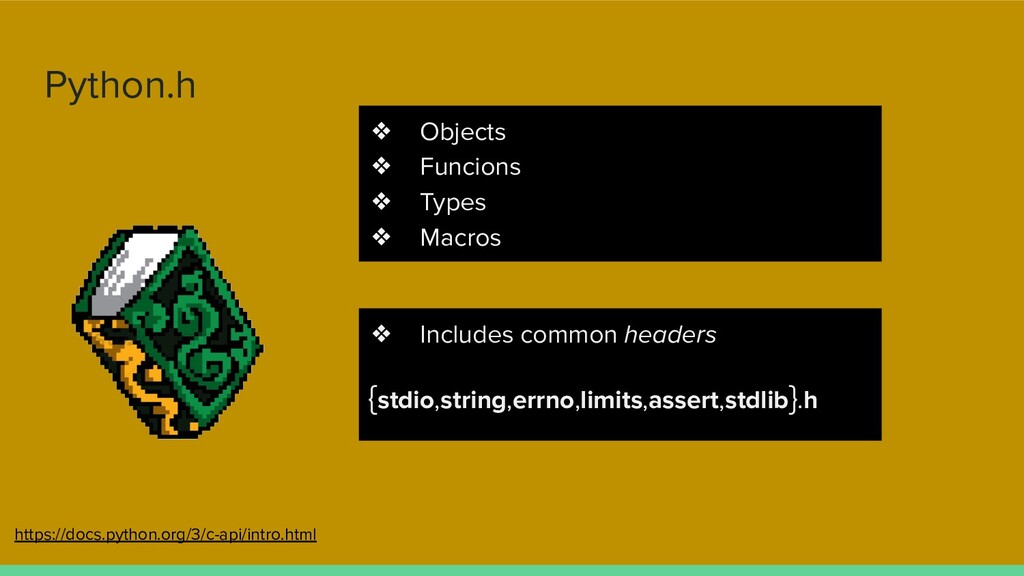 Python.h ❖ Objects ❖ Funcions ❖ Types ❖ Macros ...