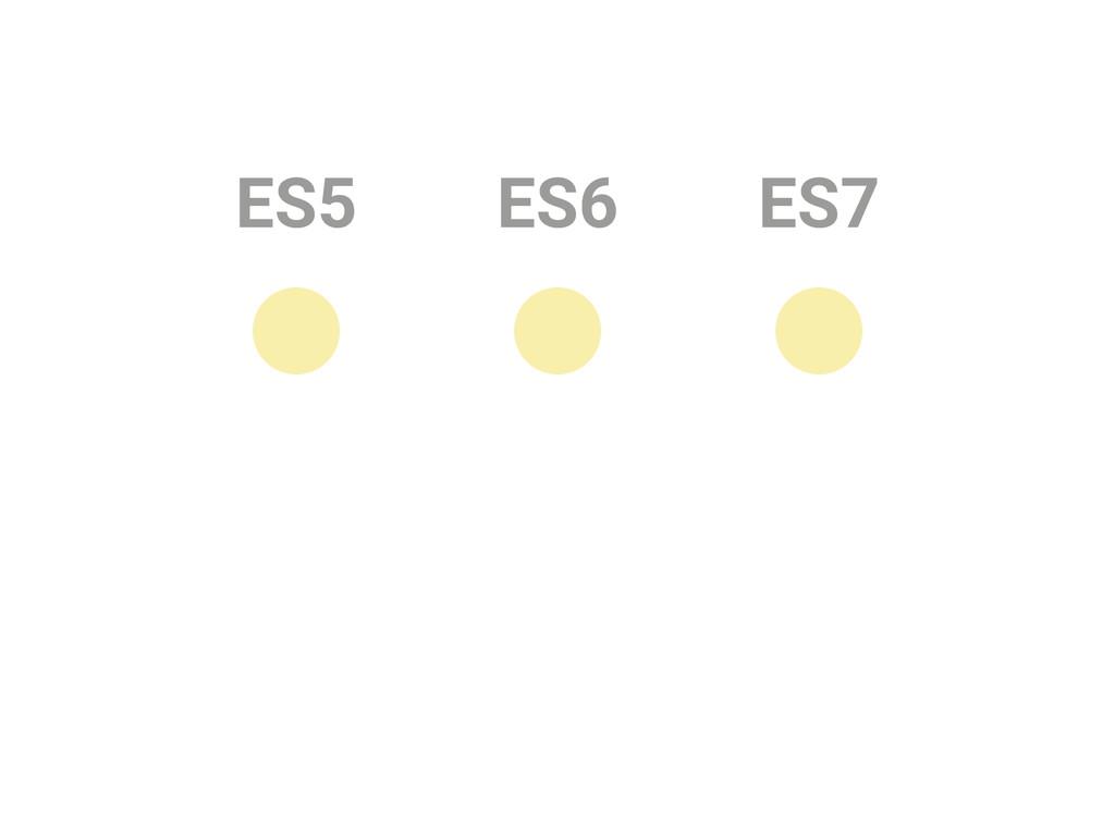 ES5 ES6 ES7