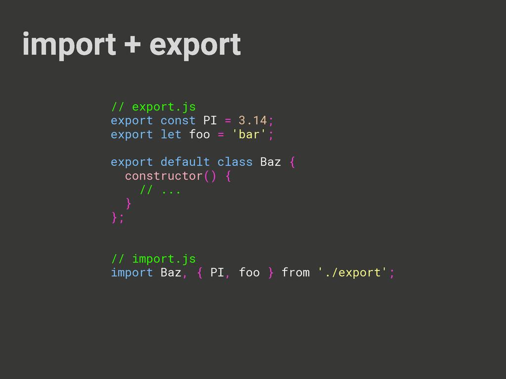 import + export // export.js export const PI = ...