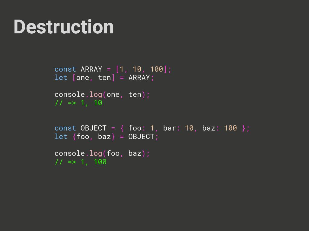 Destruction const ARRAY = [1, 10, 100]; let [on...