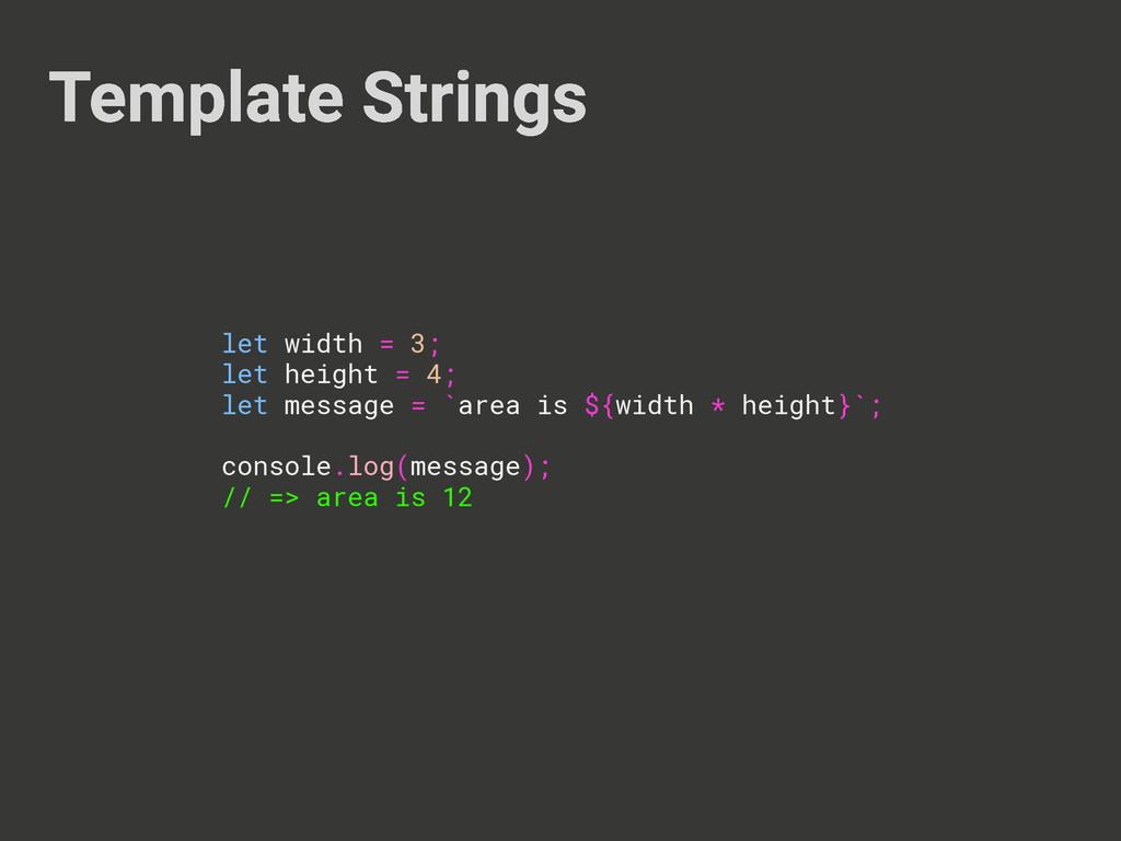 Template Strings let width = 3; let height = 4;...