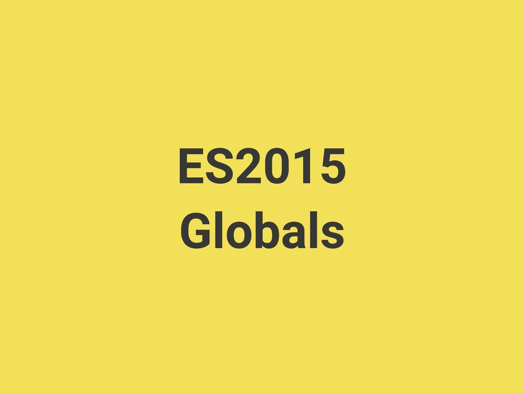 ES2015 Globals
