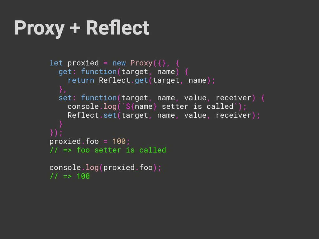 Proxy + Reflect let proxied = new Proxy({}, { ge...