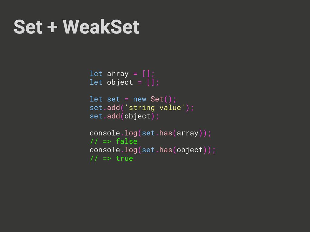 Set + WeakSet let array = []; let object = []; ...