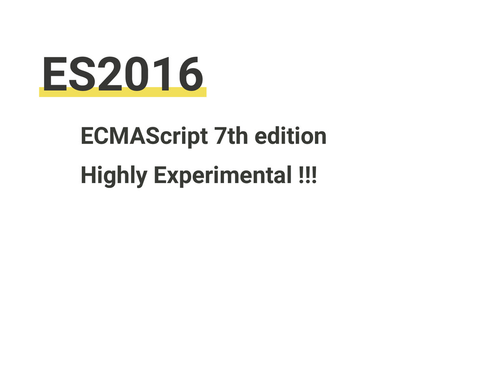 ECMAScript 7th edition ES2016 Highly Experiment...