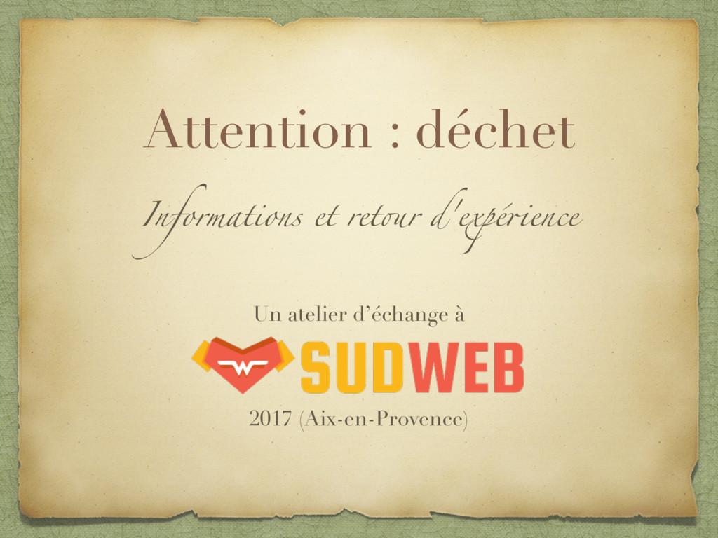 Attention : déchet Informations et retour d'exp...
