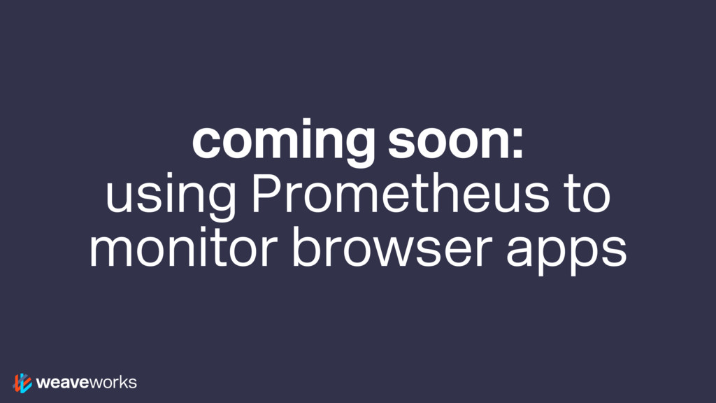 coming soon: using Prometheus to monitor browse...