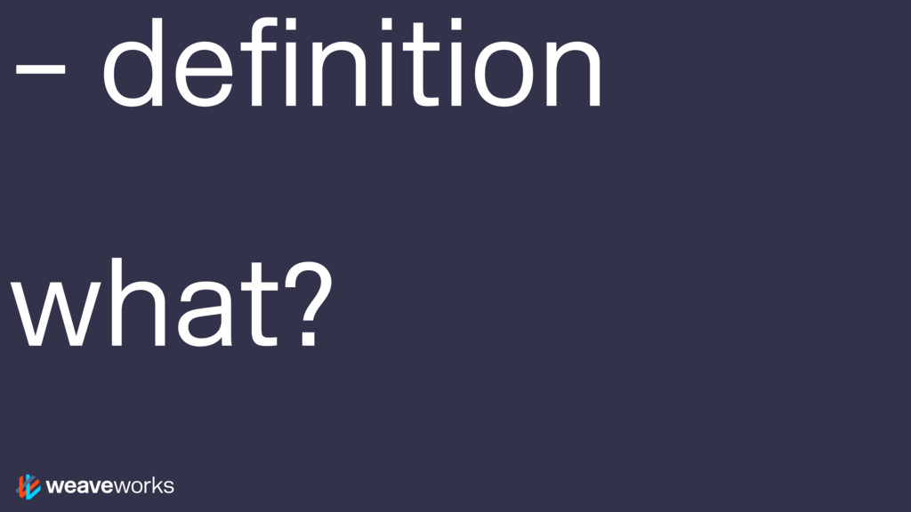 – definition what?