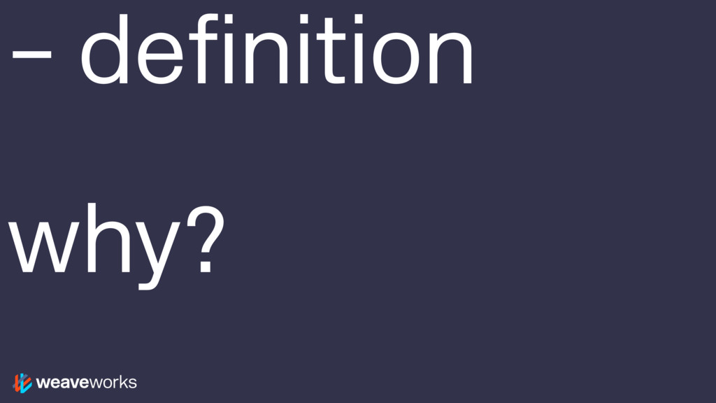 – definition why?