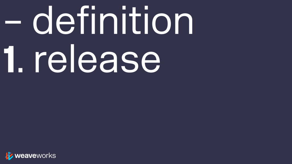– definition 1. release
