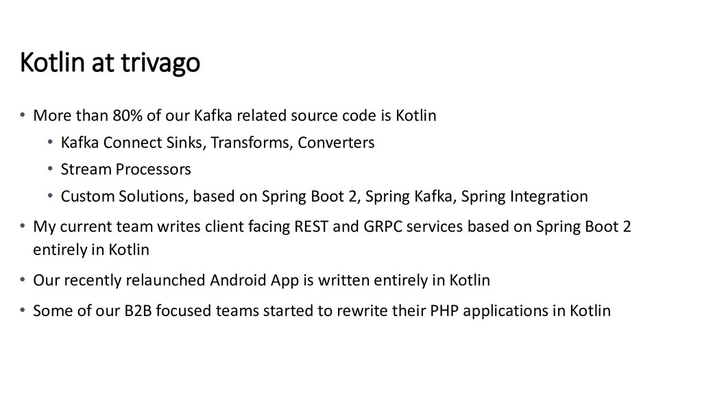 Kotlin at trivago • More than 80% of our Kafka ...