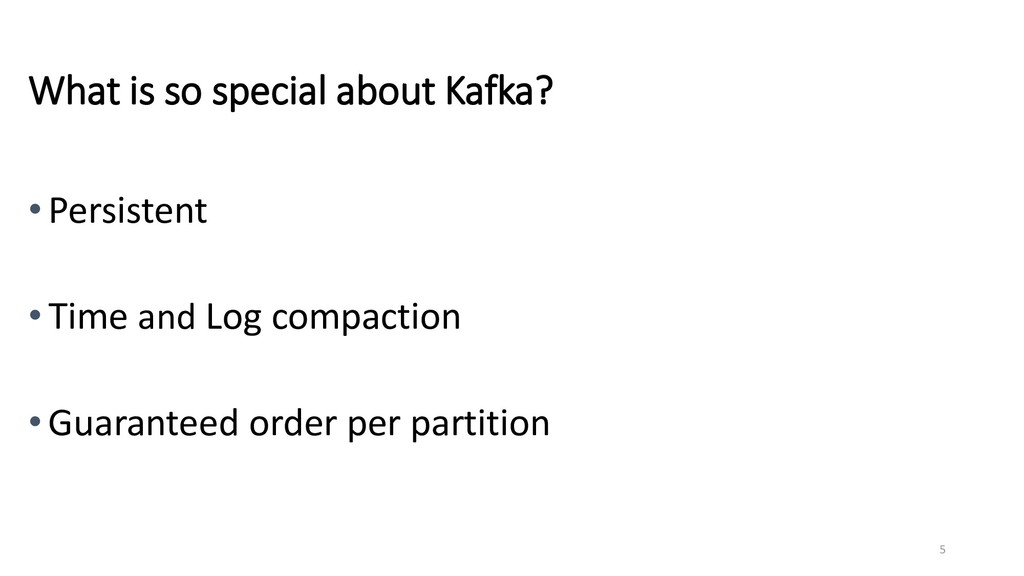 5 What is so special about Kafka? • Persistent ...