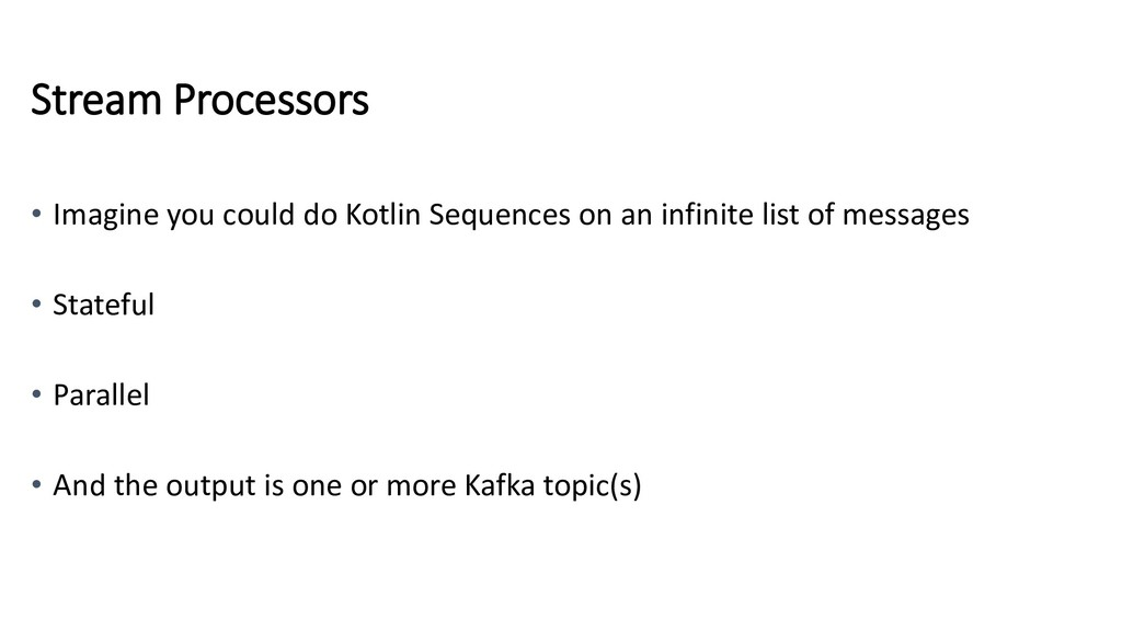 Stream Processors • Imagine you could do Kotlin...