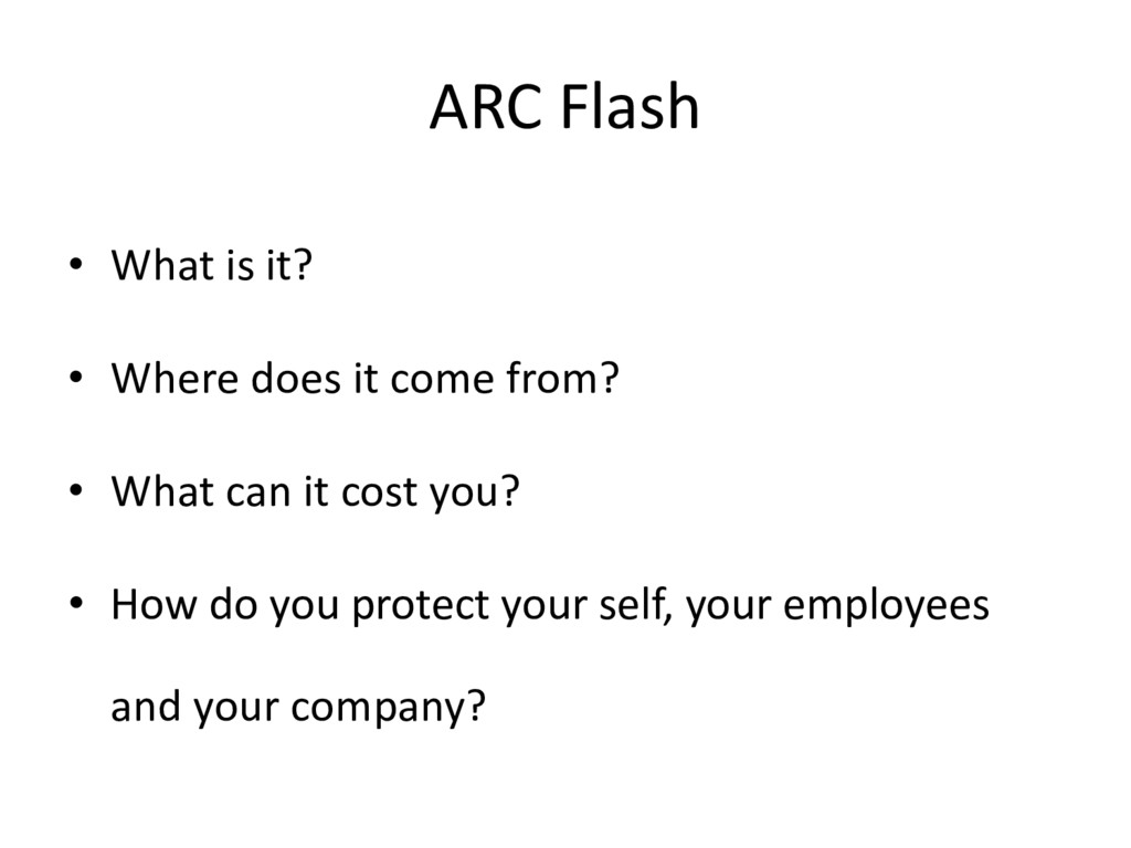 ARC Flash • What is it? • Where does it come fr...