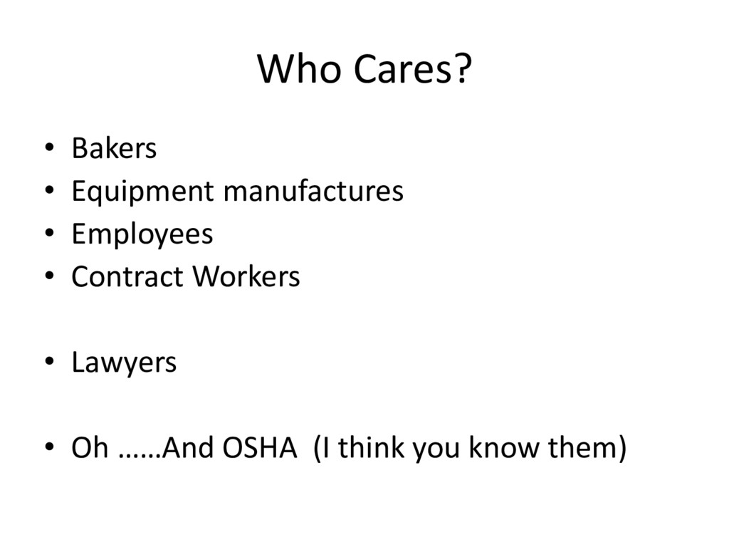 Who Cares? • Bakers • Equipment manufactures • ...