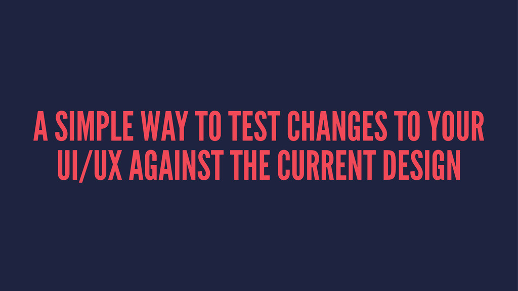 A SIMPLE WAY TO TEST CHANGES TO YOUR UI/UX AGAI...