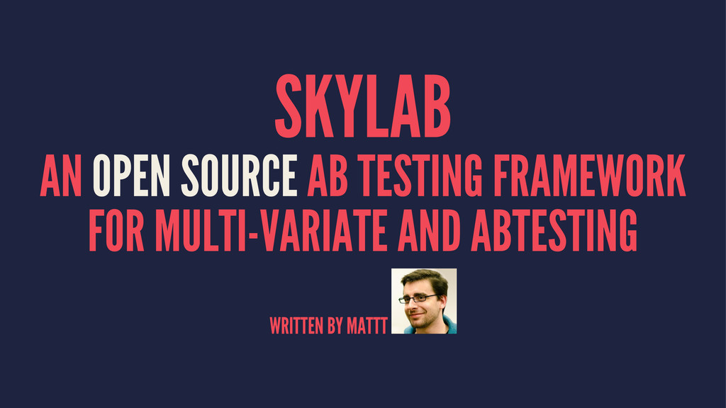SKYLAB AN OPEN SOURCE AB TESTING FRAMEWORK FOR ...