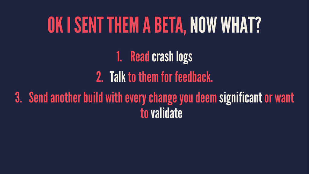 OK I SENT THEM A BETA, NOW WHAT? 1. Read crash ...