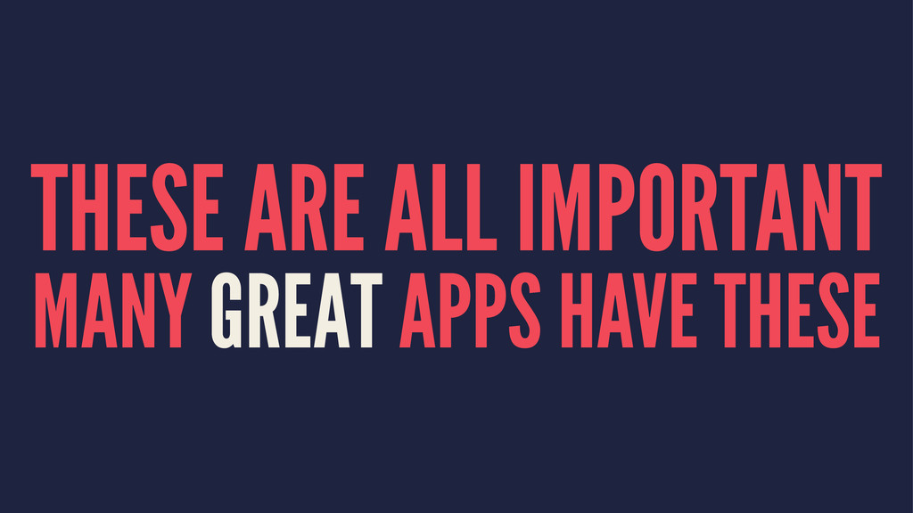 THESE ARE ALL IMPORTANT MANY GREAT APPS HAVE TH...