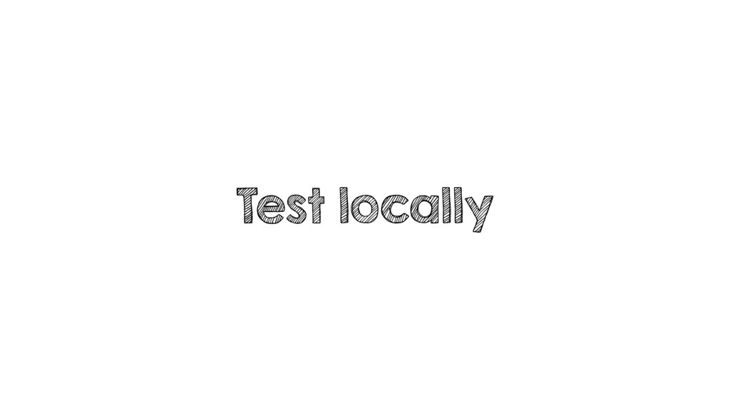 Test locally