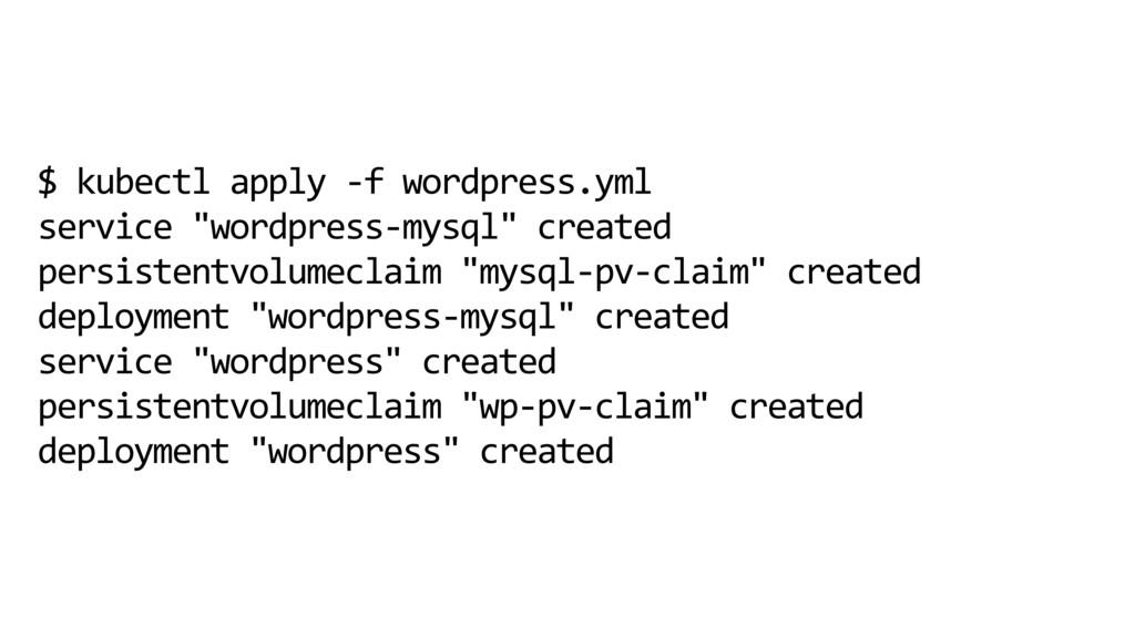 "$ kubectl apply -f wordpress.yml service ""wordp..."