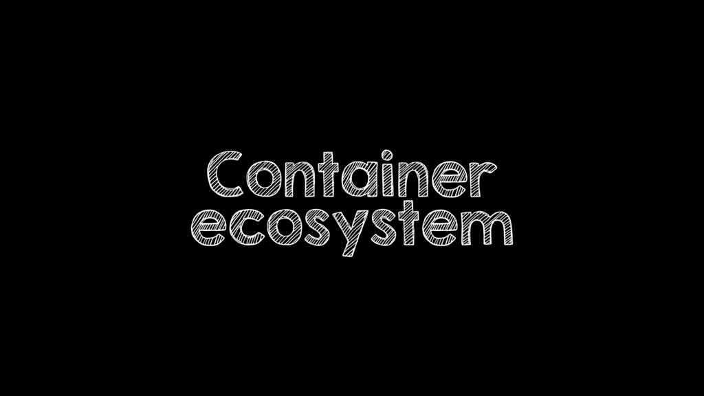 Container ecosystem