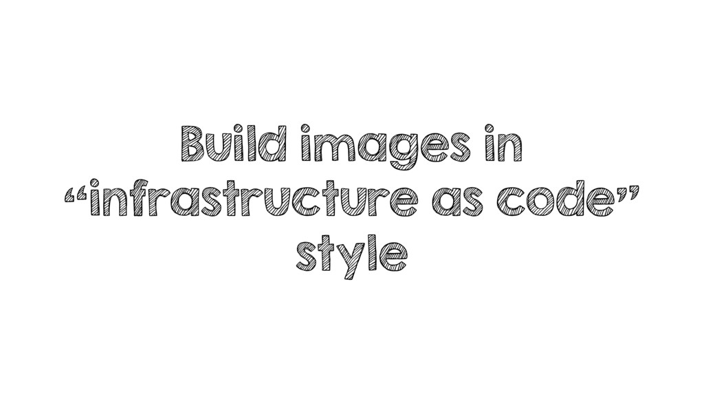 "Build images in ""infrastructure as code"" style"