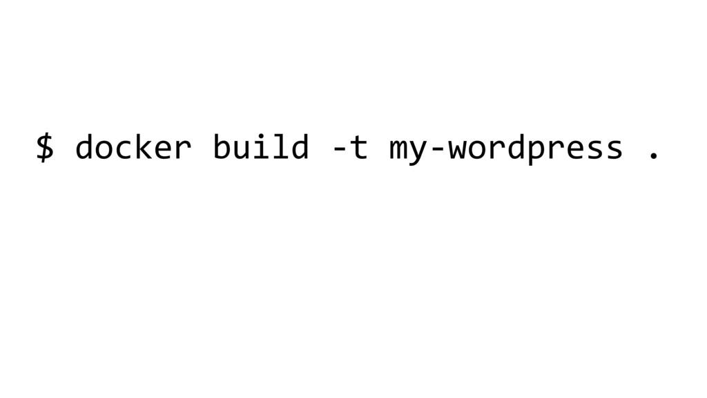 $ docker build -t my-wordpress .