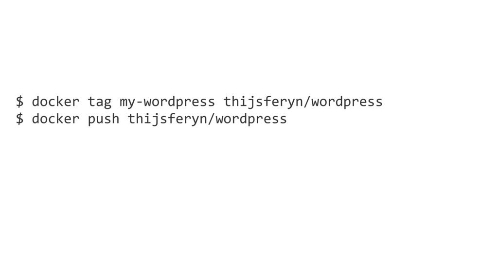 $ docker tag my-wordpress thijsferyn/wordpress ...