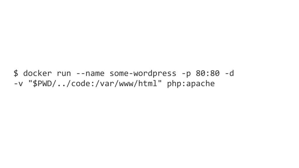$ docker run --name some-wordpress -p 80:80 -d ...